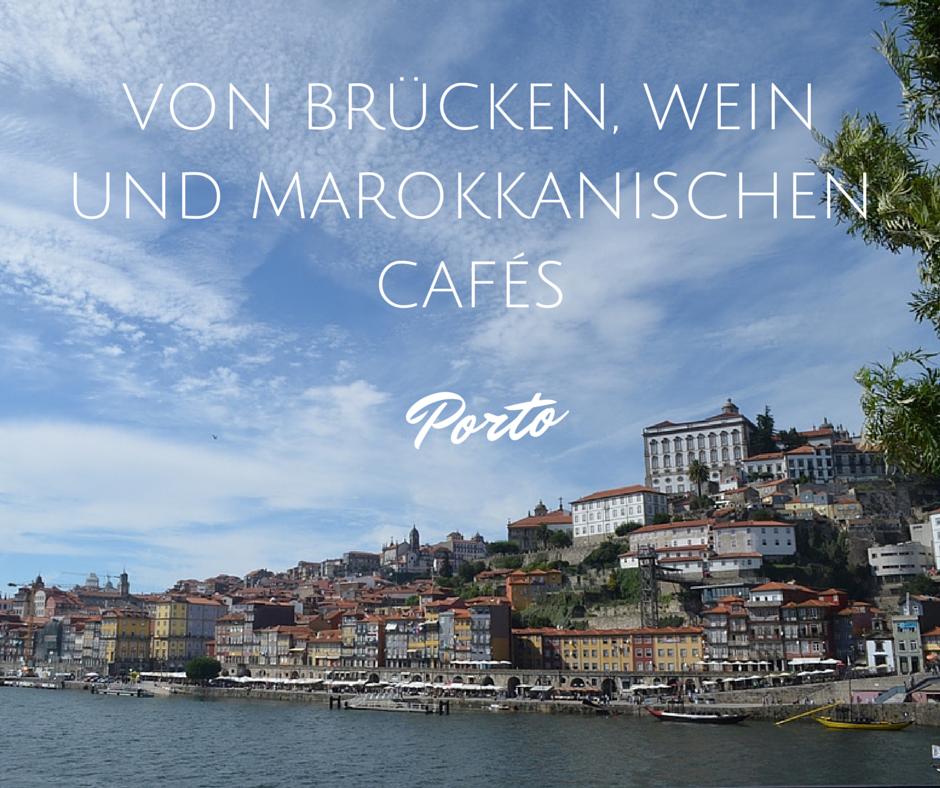 Porto – Von Brücken, Wein und marokkanischen Cafés