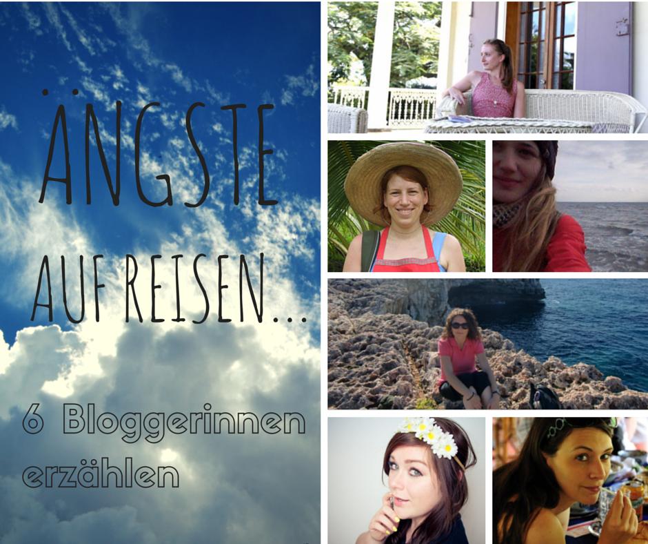 Ängste auf Reisen: 6 Reisebloggerinnen erzählen