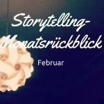 Storytelling-Monatsrückblick Februar