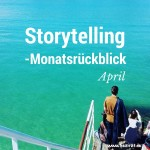 Storytelling-Monatsrückblick April