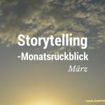 Storytelling-Monatsrückblick März