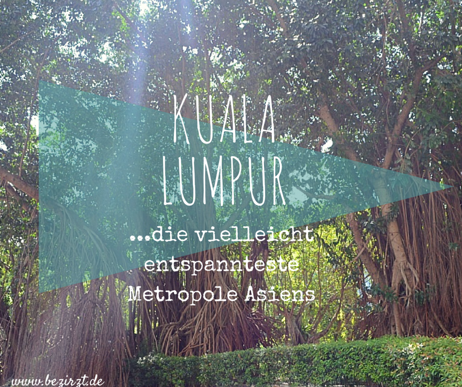 Kuala Lumpur –  die vielleicht entspannteste Metropole Asiens